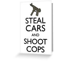 Steal Cars And Shoot Cops, GTA (Grand Theft Auto) Motto Greeting Card