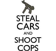 Steal Cars And Shoot Cops, GTA (Grand Theft Auto) Motto Photographic Print