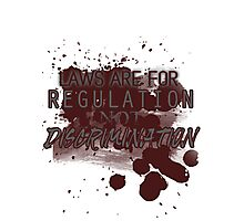 Laws are for Regulation Not Discrimination Photographic Print