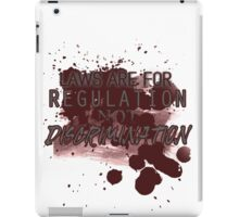 Laws are for Regulation Not Discrimination iPad Case/Skin