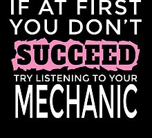 IF AT FIRST YOU DON'T SUCCEED TRY LISTENING TO YOUR MECHANIC by fancytees