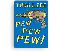 Thug Life (Pew Pew Pew) Canvas Print