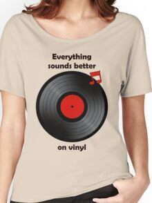 Vinyl - Everything sounds better on vinyl Women's Relaxed Fit T-Shirt