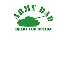 ARMY DAD - READY FOR ACTION! with military army tank Photographic Print