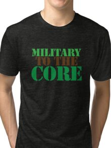 MILITARY TO THE CORE Tri-blend T-Shirt