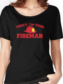 Today, I'm your fireman Women's Relaxed Fit T-Shirt