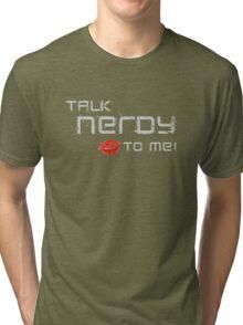 Talk nerdy to me! Tri-blend T-Shirt