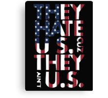 They Hate US Cuz They Ain't US - T-shirts & Hoodies Canvas Print