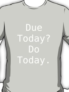 Due today? Do today. T-Shirt