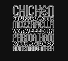 Chicken Stuffed With Mozzarella Wrapped in Parma Ham... Unisex T-Shirt