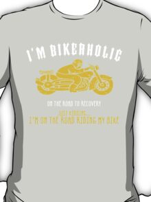 I'M BIKERHOLIC ON THE ROAD TO RECOVERY JUST KIDDING... I'M ON THE ROAD RIDING MY BIKE T-Shirt