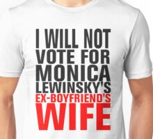 I will NOT vote for Lewinsky's ex-bf's wife Unisex T-Shirt