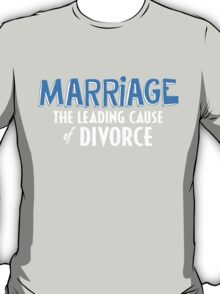 Marriage The Leading Cause Of Divorce T-shirt T-Shirt