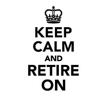 Keep calm and retire on Photographic Print