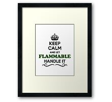 Keep Calm and Let FLAMMABLE Handle it Framed Print