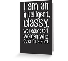 I am an intelligent classy well educated woman who says fuck a lot Greeting Card
