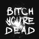 B/W Bitch you're Dead by Tracey Quick