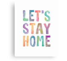 LET'S STAY HOME Typography Art Canvas Print