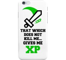 """""""That Which Does Not Kill Me...Gives Me XP"""" RPG Game Quote iPhone Case/Skin"""