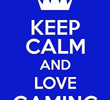 Keep Calm And Love Gaming by keepcalmart