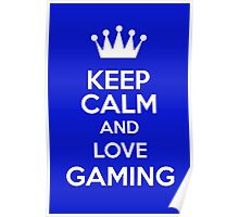 Keep Calm And Love Gaming Poster