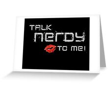 Talk nerdy to me! Greeting Card