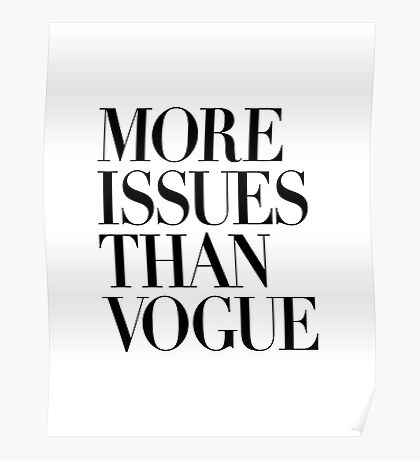 MORE ISSUES THAN VOGUE Typography Art Poster
