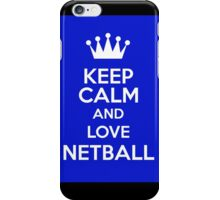 Keep Calm And Love Netball iPhone Case/Skin