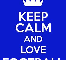 Keep Calm And Love Football by keepcalmart