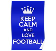 Keep Calm And Love Football Poster