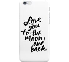 LOVE YOU TO THE MOON AND BACK Typography Art iPhone Case/Skin