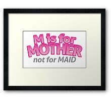 M is for MOTHER not for MAID Framed Print