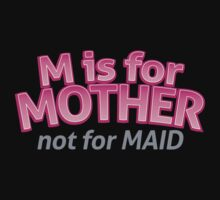 M is for MOTHER not for MAID by jazzydevil