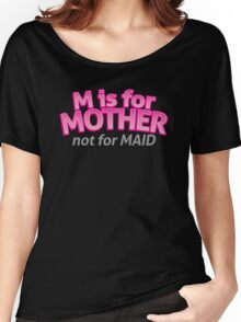 M is for MOTHER not for MAID Women's Relaxed Fit T-Shirt