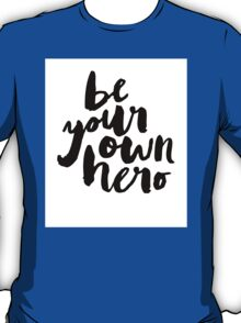 BE YOUR OWN HERO Typography Art T-Shirt