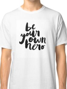 BE YOUR OWN HERO Typography Art Classic T-Shirt