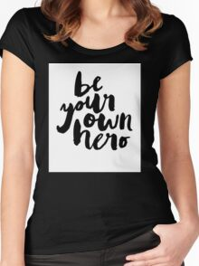 BE YOUR OWN HERO Typography Art Women's Fitted Scoop T-Shirt
