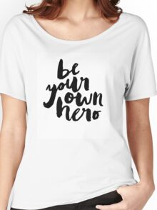 BE YOUR OWN HERO Typography Art Women's Relaxed Fit T-Shirt