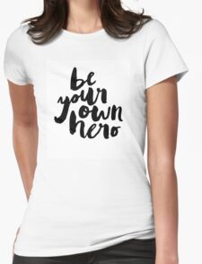 BE YOUR OWN HERO Typography Art Womens Fitted T-Shirt