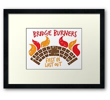 Bridge BURNERS DISTRESSED VERSION first in last out  Framed Print