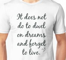 It Does Not Do To Dwel on Dreams Unisex T-Shirt