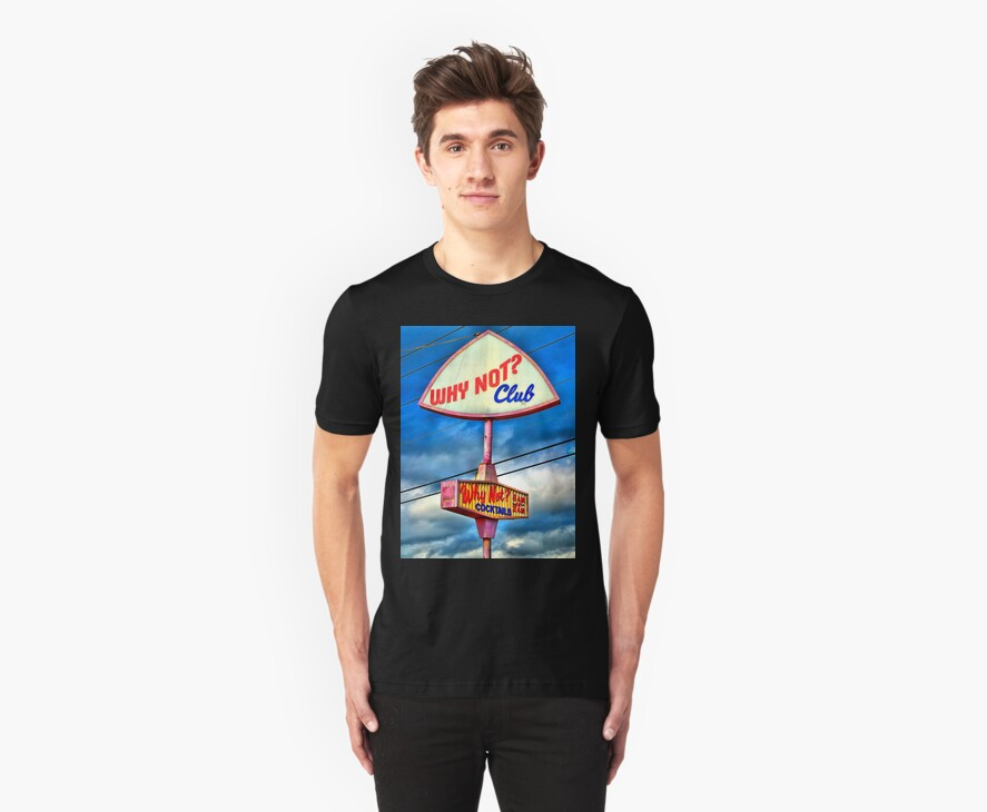 WHY NOT CLUB? T-Shirt by Robert Howington