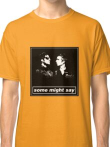 SOME MIGHT SAY.. (BLACK & WHITE BORDER) Classic T-Shirt