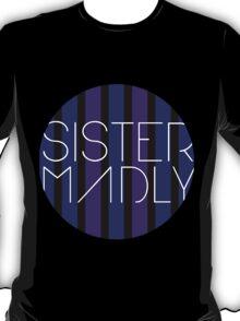 Sister Madly T-Shirt
