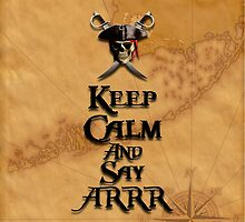 Keep Calm And Say ARRR by BailoutIsland