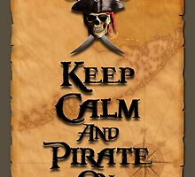 Keep Calm And Pirate On by BailoutIsland