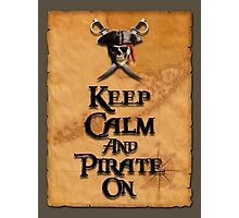 Keep Calm And Pirate On Photographic Print