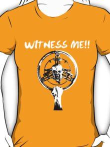 Witness me!! T-Shirt
