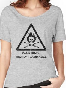 Warning: Highly Flammable Women's Relaxed Fit T-Shirt