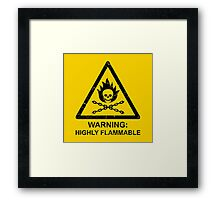 Warning: Highly Flammable Framed Print